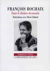 Francois rochaix. dans le theatre du monde. entretiens avec rene zahnd - Couverture - Format classique
