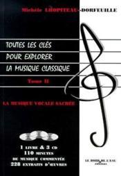 Toutes les clés pour explorer la musique classique t.2 ; la musique vocale sacrée - Couverture - Format classique