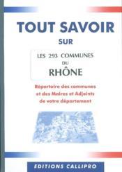 Tout Savoir Sur Les 293 Communes Du Rhone ; Repertoire Des Communes Et Des Maires Et Adjoints De Votre Departement - Couverture - Format classique