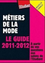 Métiers de la mode ; le guide 2011-2012 ; à partir de vos questions aux salons de l'étudiant - Couverture - Format classique