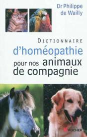 Dictionnaire d'homéopathie pour nos animaux de compagnie (édition 2011) - Couverture - Format classique