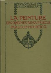 LA PEINTURE. DES ORIGINES AU XVIe SIECLE. - Couverture - Format classique