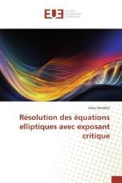 Resolution des equations elliptiques avec exposant critique - Couverture - Format classique