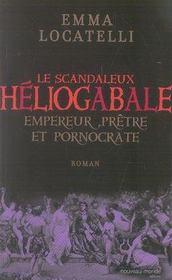 Le scandaleux héliogabale ; empereur, prêtre et pornocrate - Intérieur - Format classique