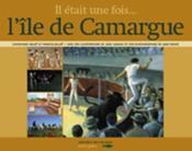 Il était une fois...l'île de camargue - Couverture - Format classique