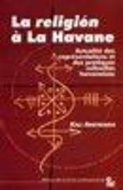 La religion la havane ; actualite des representations et des pratiques cultuelles havanaises - Intérieur - Format classique