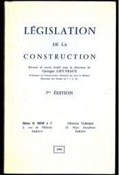 LEGISLATION DE LA CONSTRUCTION, recueil de textes sous la direction de Georges LIET-VEAUX, 7èmeéd. - Couverture - Format classique