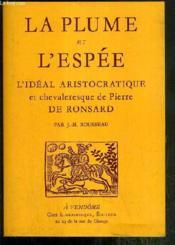 La Plume Et L'Espée. L'Idéal Aristocratique Et Chevaleresque De Pierre De Ronsard - Couverture - Format classique