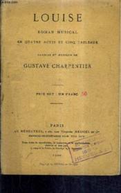 Louis Roman Musical En Quatre Actes Et Cinq Tableaux - Paroles Et Musique De Gustave Charpentier. - Couverture - Format classique