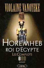 Horemheb Roi D'Egypte T.1 ; Les Complots - Intérieur - Format classique