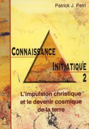 Connaissance initiatique t.2 ; l'impulsion christique et le devenir cosmique de la terre - Couverture - Format classique