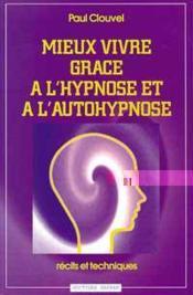 Mieux Vivre Grace A L'Hypnose Et Autohyp. - Couverture - Format classique