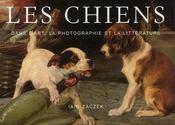 Les chiens ; dans l'art, la photographie et la littérature - Intérieur - Format classique
