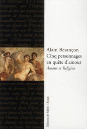 Cinq personnages en quête d'amour ; amour et religion - Couverture - Format classique
