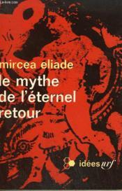 Le Mythe De L'Eternel Retour. Collection : Idees N° 191 - Couverture - Format classique