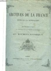 Les Archives De La France Pendant La Revolution. Introduction A L Inventaire Du Fonds D Archives Dit Les Monuments Historiques. - Couverture - Format classique