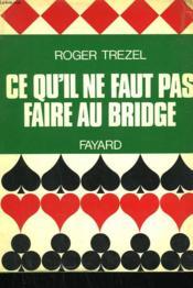 Ce Qu'Il Ne Faut Pas Faire Au Bridge. - Couverture - Format classique