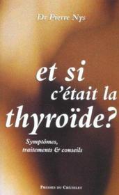 Et si c'était la thyroïde ? symptômes, traitements et conseils - Couverture - Format classique