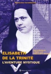 Elisabeth de la Trinité ; l'aventure mystique - Couverture - Format classique