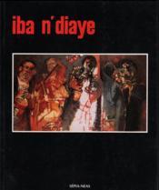 Iba N'Diaye ; peindre et se souvenir - Couverture - Format classique