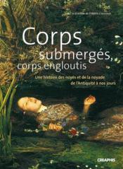 Corps submergés, corps engloutis ; une histoire des noyés et de la noyade de l'antiquité à nos jours - Couverture - Format classique
