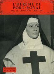L'Heresie De Port-Royal. Bibliotheque Ecclesia N°11. - Couverture - Format classique