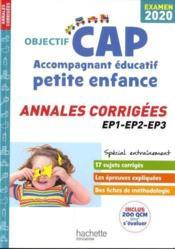 OBJECTIF CAP ; accompagnant éducatif petite enfance ; annales corrigées EP1, 2, 3 (édition 2020) - Couverture - Format classique