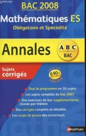 Annales ABC du bac ; sujets & corrigés T.5 ; mathématiques ; obligatoire et spécialité ; terminale es ; bac 2008 - Couverture - Format classique