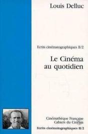 LE CINEMA AU QUOTIDIEN. Ecrits cinématographiques II - 2 - Couverture - Format classique