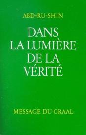 Dans La Lumiere De La Verite ; Message Du Graal T.1 - Couverture - Format classique