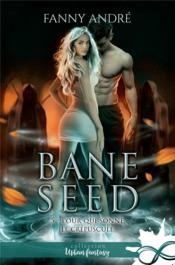 Bane Seed t.5 ; pour qui sonne le crépuscule - Couverture - Format classique