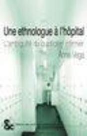 Une Ethnologue A L Hopital L Ambiguite Du Quotidien Infirmier - Intérieur - Format classique