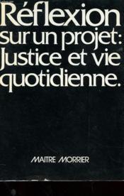 Reflexion Sur Un Projet : Justice Et Vie Quotidienne - Couverture - Format classique