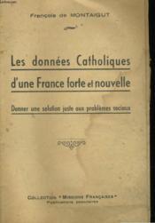 Les Donnees Catholiques D'Une France Forte Et Nouvelle - Donner Une Solution Juste Aux Problemes Sociaux - Couverture - Format classique