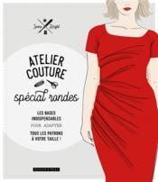 Atelier couture spécial rondes ; les bases indispensables pour adapter tous patrons à votre taille ! - Couverture - Format classique