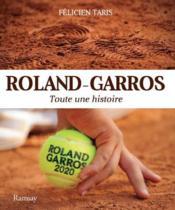 Roland-Garros ; toute une histoire (édition 2020) - Couverture - Format classique