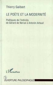 Le poète et la modernité ; poétiques de l'individu de gérard de nerval à antonin artaud - Intérieur - Format classique