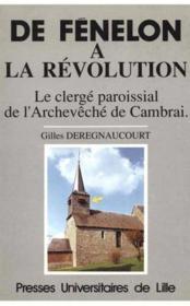 De fenelon a la revolution. le clerge paroissial de l'archeveche de c ambrai - Couverture - Format classique