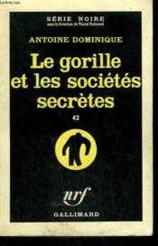 Le Gorille Et Les Societes Secretes 42. Collection : Serie Noire N° 637 - Couverture - Format classique