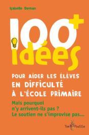 100 idées+ pour aider les élèves en difficulté à l'école primaire - Couverture - Format classique
