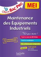 OBJECTIF BAC PRO ; MEI ; maintenance des équipements industriels - Couverture - Format classique