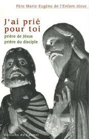 J'ai prié pour toi ; prière de Jésus ; prière du disciple - Couverture - Format classique