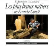 Les plus beaux métiers de Franche-Comté - Couverture - Format classique