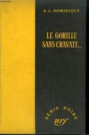 Le Gorille Sans Cravate... . Collection : Serie Noire Sans Jaquette N° 280 - Couverture - Format classique