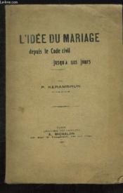 L Idee Du Mariage Depuis Le Code Civil Jusqu A Nos Jours. - Couverture - Format classique
