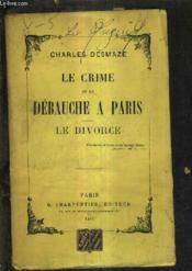 Le Crime Et La Debauche A Paris - Le Divorce. - Couverture - Format classique