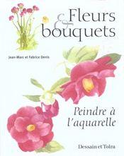 Fleurs Et Bouquets ; Peindre A L'Aquarelle - Intérieur - Format classique