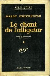 Le Chant De L'Alligator. ( Never Find Sanctuary ). Collection : Serie Noire Avec Jaquette N° 391 - Couverture - Format classique