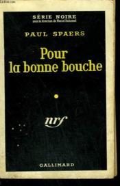 Pour La Bonne Bouche. Collection : Serie Noire N° 502 - Couverture - Format classique