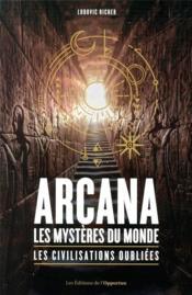 Arcana : les mystères du monde, les civilisations oubliées - Couverture - Format classique